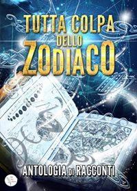 """""""Tutta colpa dello zodiaco"""" – AA. VV."""
