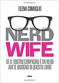 """Nerd Wife di Elena Comiglio"""