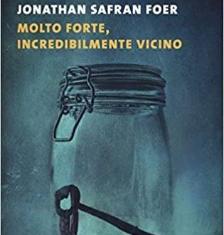 """""""Molto forte, incredibilmente vicino di Jonathan Safran Foer """""""
