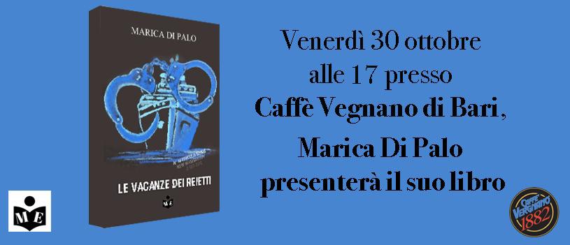 """Presentazione Le vacanze dei reietti di Marica di Palo"" @ Caffè Vegnano di Bari"